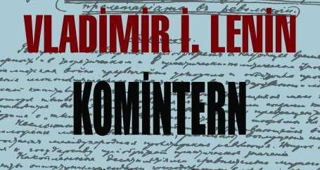 Komintern: Olan biteni Lenin'den dinleme vakti