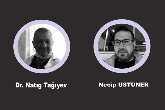 Dr. Natıg Tağıyev ve Necip Üstüner, Kovid-19 nedeniyle hayatını kaybetti
