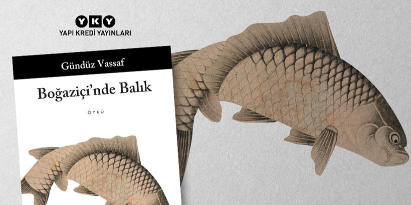 Gündüz Vassaf, yeni kitabı Boğaziçi'nde Balık'ı anlattı