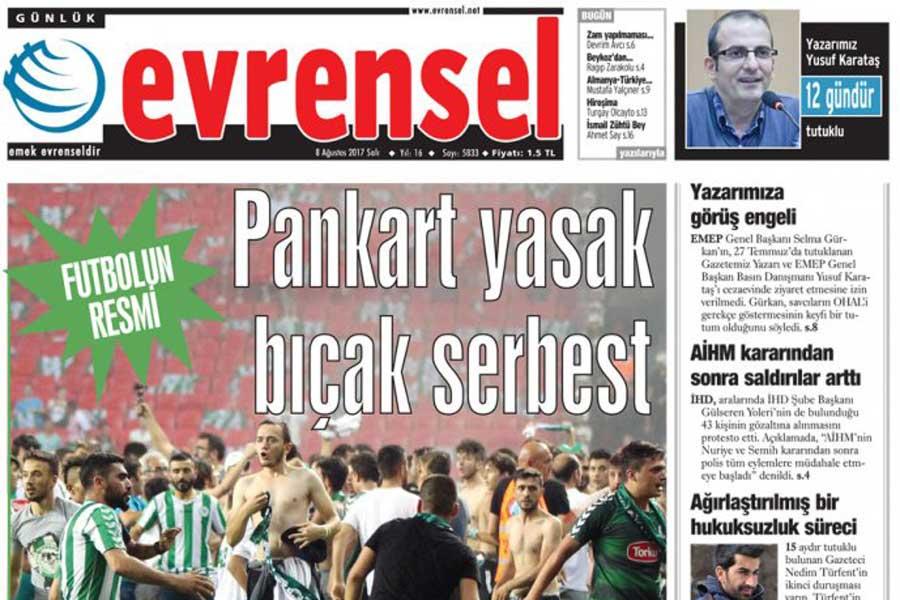 Evrensel, 8 Ağustos tarihli manşetinde 'Pankart yasak bıçak serbest' demişti