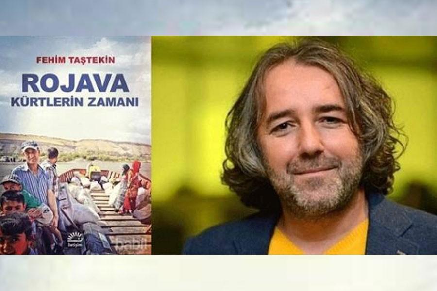 Fehim Taştekin'in Rojava kitabı için toplatma kararı