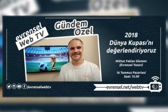 2018 Dünya Kupası'nı Mithat Fabian Sözmen'le değerlendiriyoruz