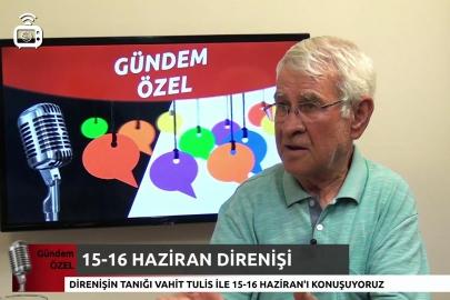 15-16 Haziran 1970 direnişini, dönemin tanığı Vahit Tulis ile konuştuk