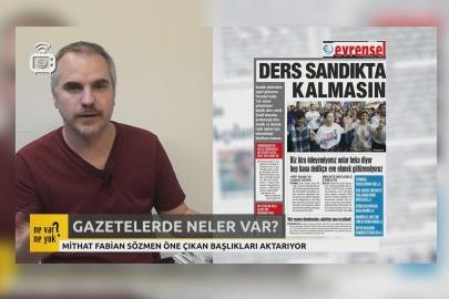 Gazetelerde 'Ne Var Ne Yok?' - 25 Haziran 2019 Salı