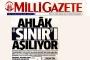 Milli Gazete'den nefret manşeti: 'Ahlak 'sınırı' aşılıyor'
